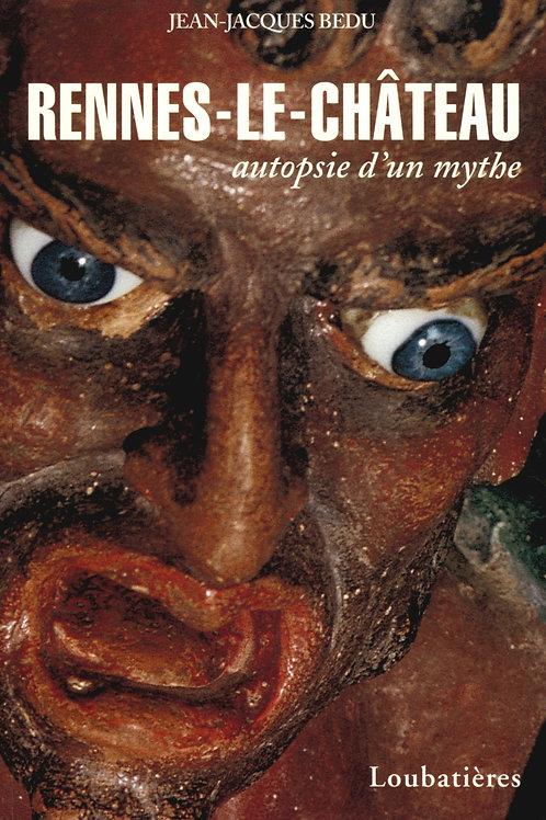 Jean-Jacques Bedu. Rennes-le-Château, autopsie d'un mythe.