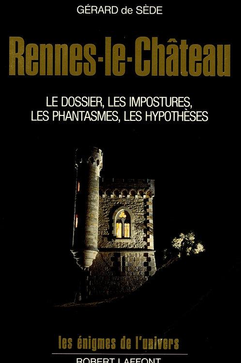 Gérard de Sède. Rennes-le-Château. Le dossier, les impostures, les phantasmes ..