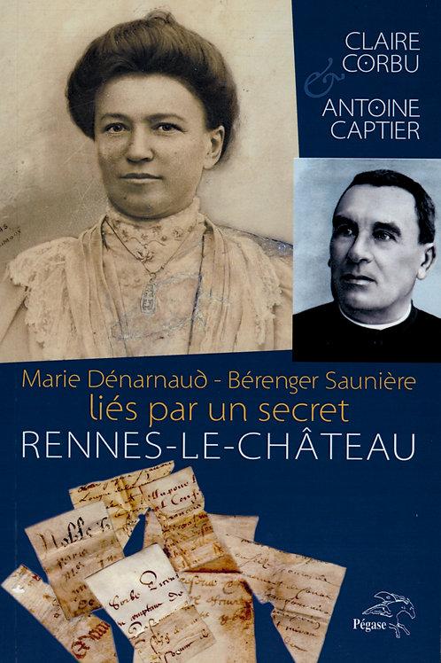 Claire Corbu. Antoine Captier. Marie Dénarnaud - Bérenger Saunière liés par ...