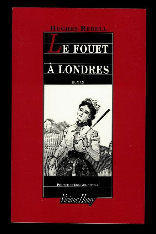 Hugues Rebell Fouet à Londres Roman érotique fessée spanking bdsm