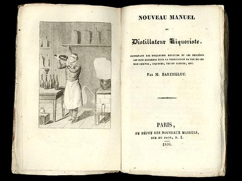Barthelot. Nouveau Manuel du Distillateur Liquoriste (1836). Edition originale