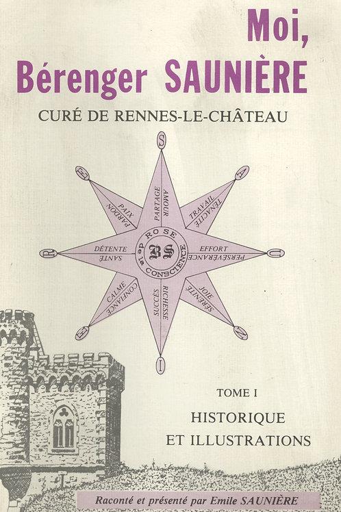 Emile Saunière. Moi, Bérenger Saunière, curé de Rennes-le-Château. Tome 1.