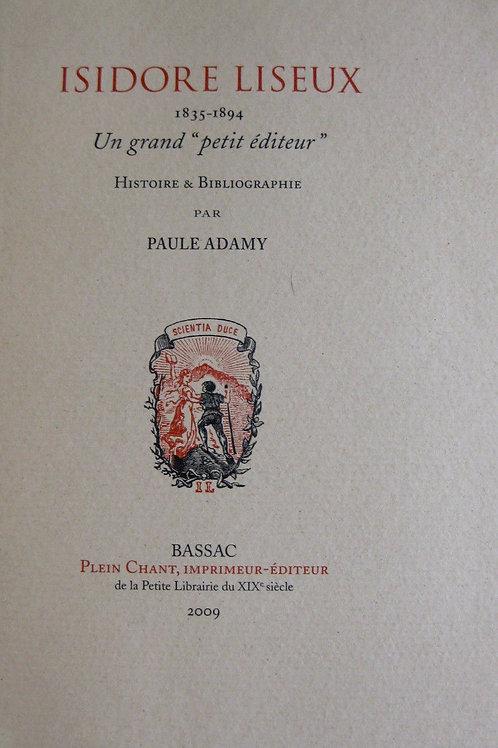 Isidore Liseux. Monographie par Paule Adamy (2009). 1 des 500 ex. sur vergé