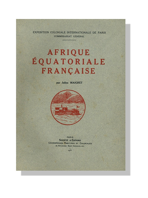 Afrique Equatoriale Française. Exposition Coloniale Internationale de Paris 1931