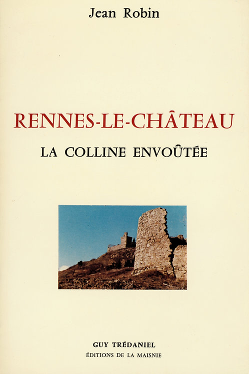 Jean Robin. Rennes-le-Château. La colline envoûtée.