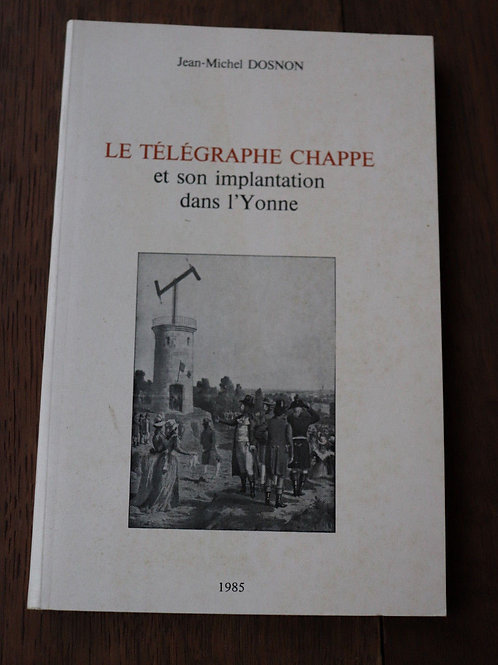 1985 Le télégraphe Chappe son implantation dans L'Yonne Dosnon Bourgogne Envoi