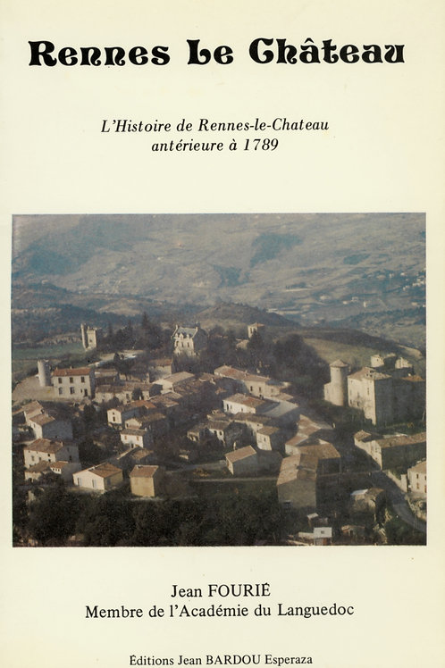 Jean Fourié. Rennes-le-Château. L'histoire de Rennes-le-Château avant 1789