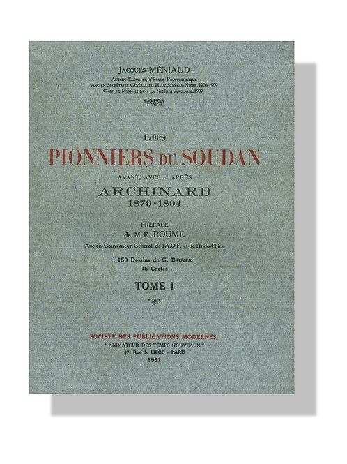 Les Pionniers du Soudan par Méniaud (1931). Ouvrage de référence