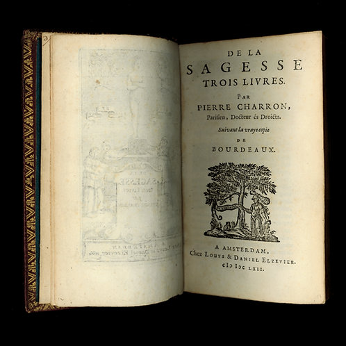 Pierre Charron. De la Sagesse (1662). Véritable édition elzévirienne d'Amsterdam