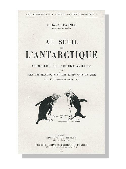 Docteur Jeannel. Au seuil de l'Antarctique. Croisière du Bougainville