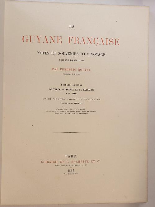 Bouyer. La Guyane Française. Notes et souvenirs d'un voyage exécuté en 1862-1863