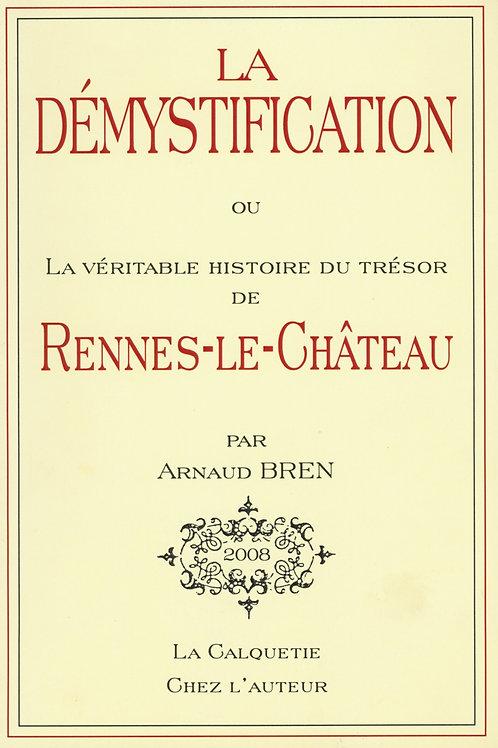 Arnaud Bren. La démystification ou La Véritable Histoire du Trésor de Rennes ...