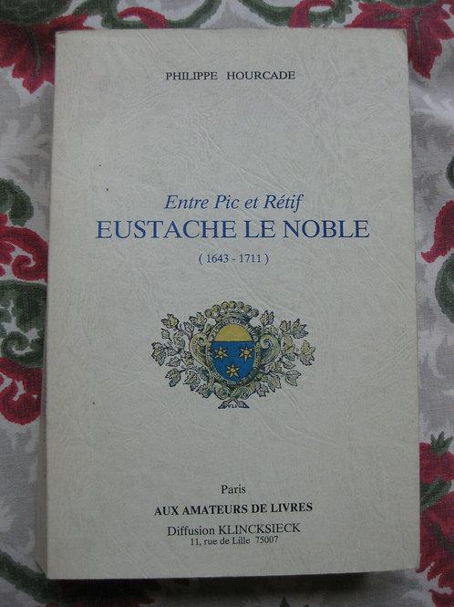 1990 Entre Pic et Rétif Eustache Le Noble (1643-1711) Hourcade biographie Troyes