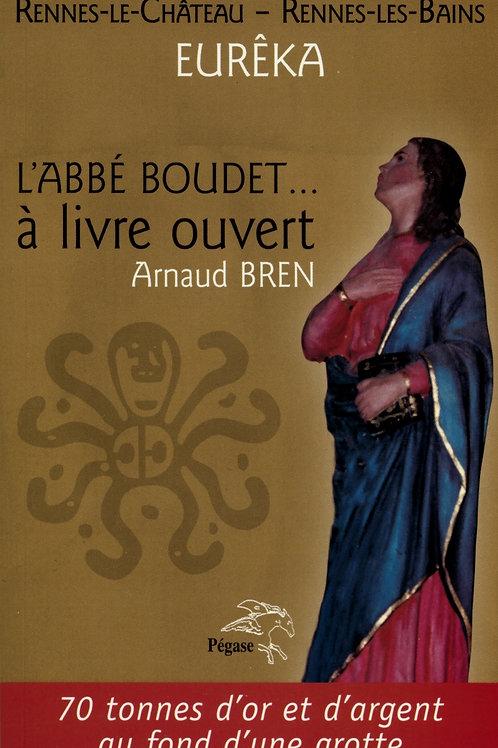 Arnaud Bren. Rennes-le-Château. Rennes-les-Bains. EURÊKA. L'abbé Boudet ...