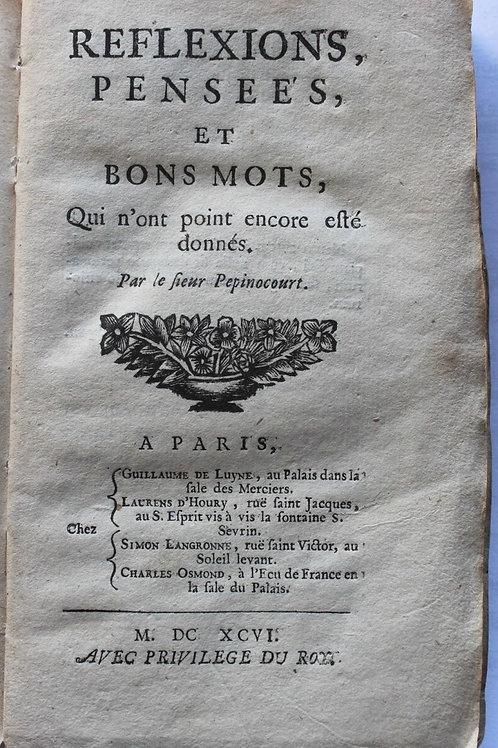 1696 Réflexions, pensées,et bons mots Sieur de Pepinocourt