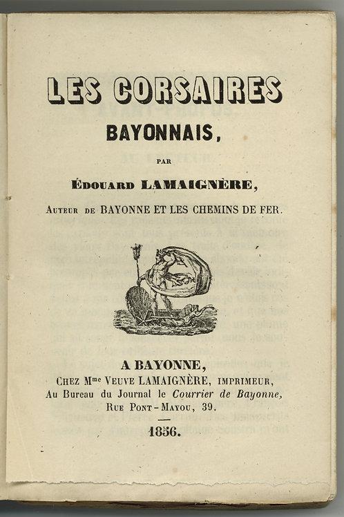 Edouard Lamaignère. Les Corsaires Bayonnais (Bayonne), 1856. Edition originale