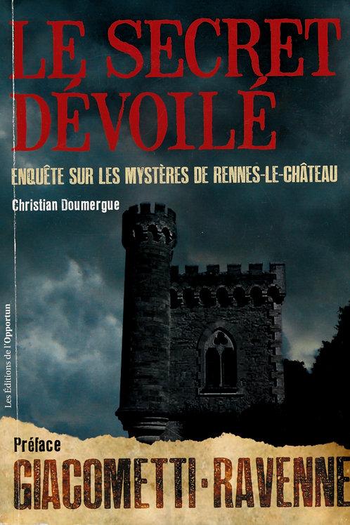 Christian Doumergue. Le secret dévoilé. Enquête sur les mystères de Rennes ...