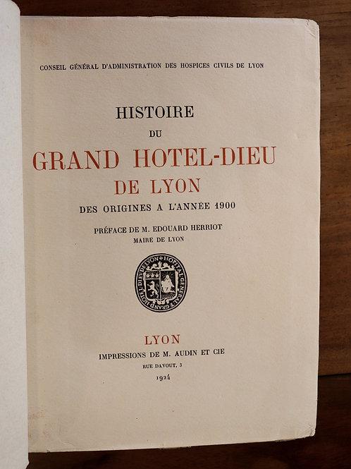 Histoire du Grand Hôtel-Dieu de Lyon des origines à 1900 (1924). 1/150 ex. Rare