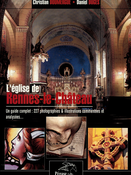 Christian Doumergue. Daniel Duges. L'église de Rennes-le-Château. Guide complet.