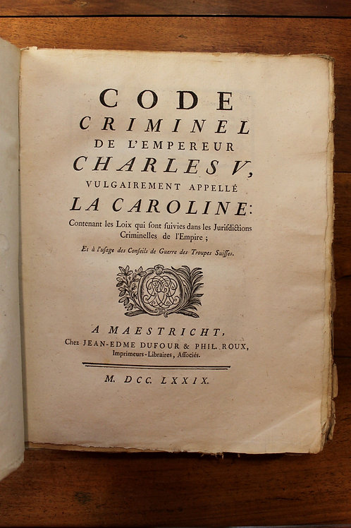 Le Code Criminel de l'Empereur Charles Quint dit La Caroline. Edition de 1779