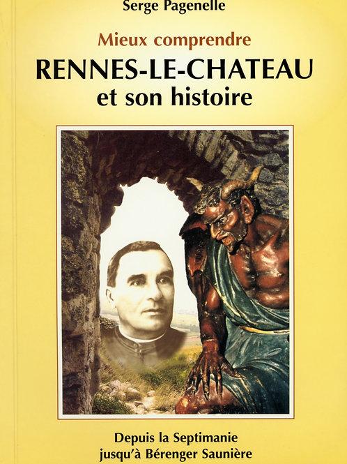 Serge Pagenelle. Mieux comprendre Rennes-le-Château et son histoire.
