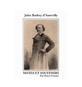 Jules Barbey d'Aurevilly. Notes et Souvenirs par Octave Uzanne.