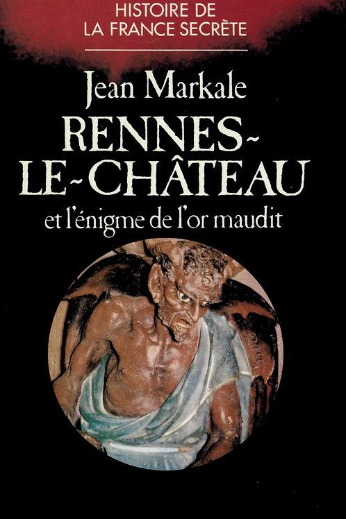Jean Markale. Rennes-le-Château et l'énigme de l'or maudit.