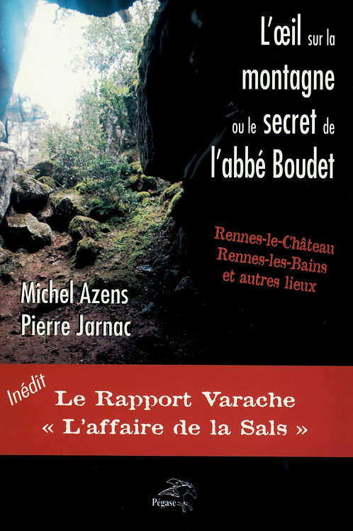Michel Azens. Pierre Jarnac. L'œil sur la montagne le secret de l'abbé Boudet