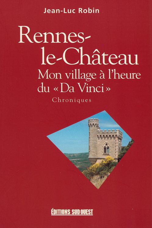 Jean-Luc Robin. Rennes-le-Château. Mon village à l'heure du Da Vinci. Chroniques