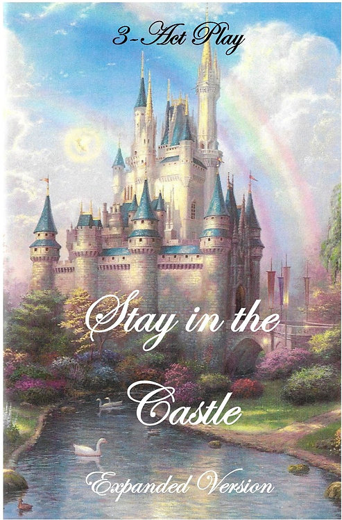 Stay in the Castle: A 3-Act Play Expanded Version
