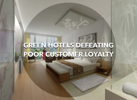 Green hotels defeating poor customer loyalty, and more...