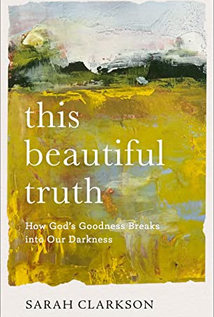 """5 Reasons You Need to Read """"This Beautiful Truth"""" by Sarah Clarkson"""
