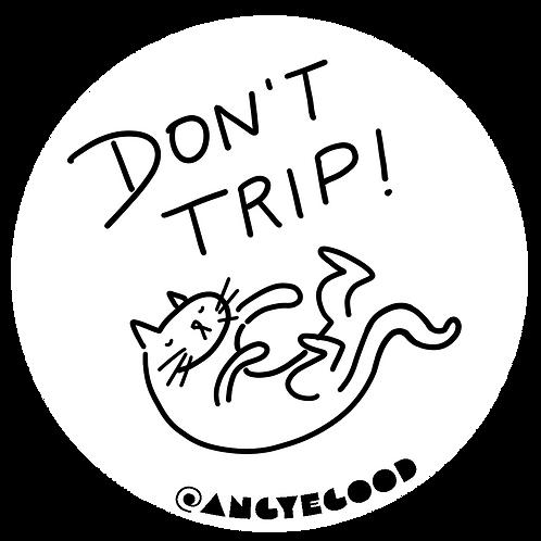 Don't Trip! Sticker