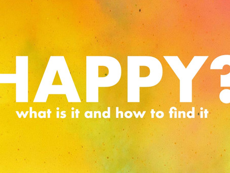 Happy? What is it & How to Find It