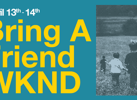Bring A Friend Weekend