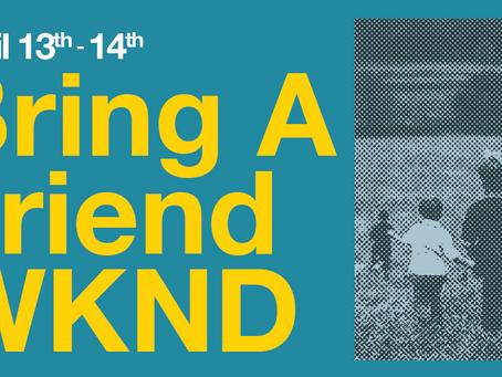 Bring A Friend Weekend