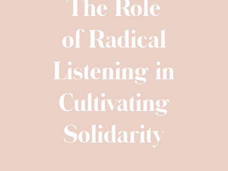 The Role of Radical Listening in Cultivating Solidarity