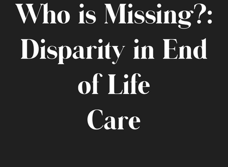 Who is Missing?:  Disparity in End of Life Care
