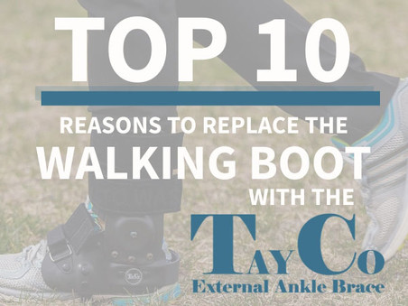 "Top 10 Reasons To Use The TayCo Ankle Brace & Give The Walking Boot ""The Boot"""