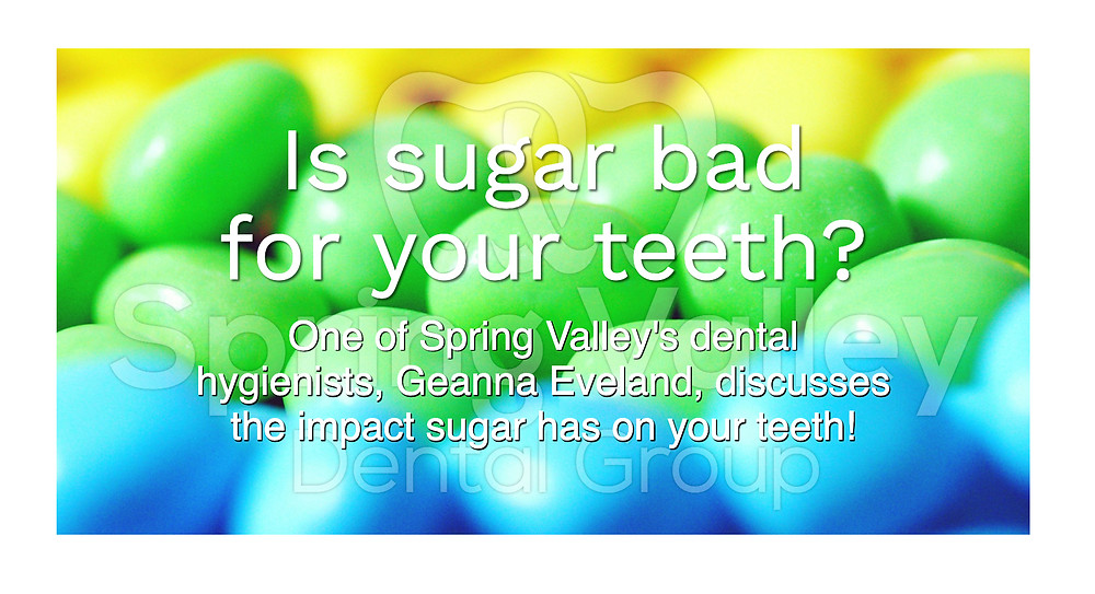Is sugar bad for your teeth? Spring Valley's dental hygienist, Geanna Eveland, discusses the impact sugar has on your teeth!