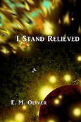 I Stand Relieved by E.M.Oliver
