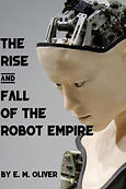 The Rise & Fall of the Robot Empire by E.M.Oliver