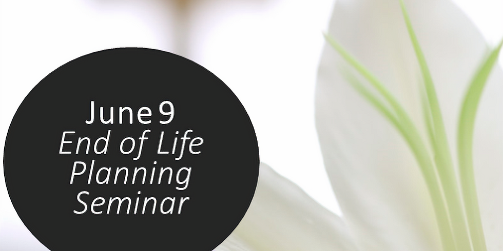 End of Life Planning Seminar