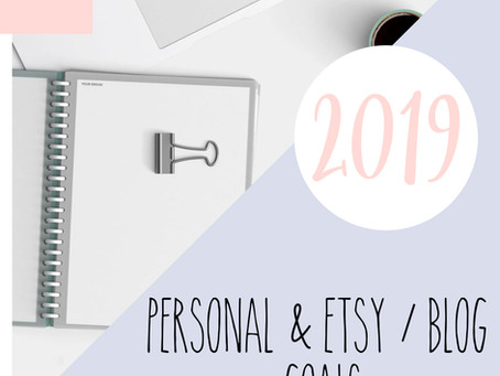 My Personal And Etsy / Blog Goals For 2019