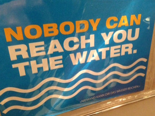 NOBODY can reach you the water ...