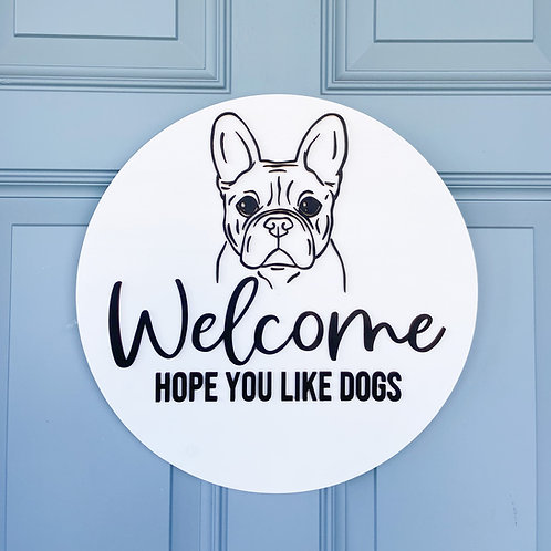 Welcome - Hope You Like Dogs Sign
