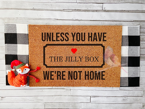 Unless You Have The Jilly Box We're Not Home