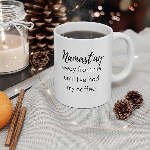 Namast'ay Away from Me Until I've had My Coffee | Funny Mug 11oz