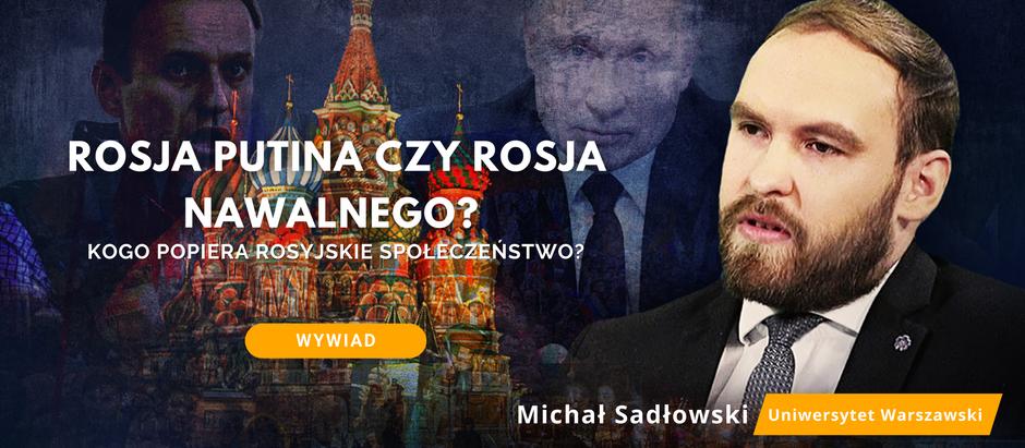 Rosja Putina czy Rosja Nawalnego? - wywiad z Michałem Sadłowskim