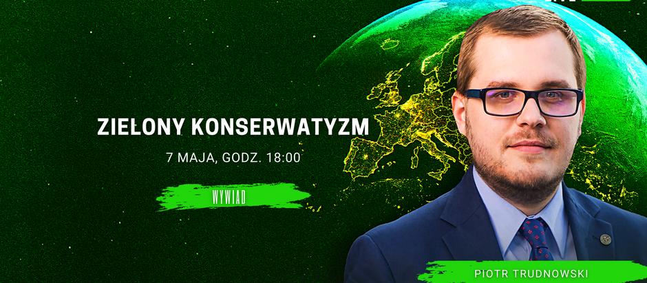 Zielony Konserwatyzm - spotkanie z Piotrem Trudnowskim